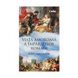 Viata amoroasa a imparatilor romani - Nigel Cawthorne, editura Corint