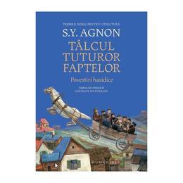 Talcul tuturor faptelor. Povestiri hasidice - Shmuel Yosef Agnon, editura Humanitas