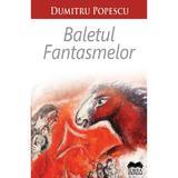 Baletul fantasmelor - Dumitru Popescu, editura Ideea Europeana