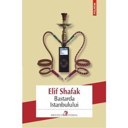 Bastarda Istanbulului (ed.2016) - Elif Shafak, editura Polirom