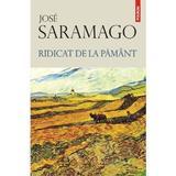 Ridicat de la pamant - Jose Saramago, editura Polirom
