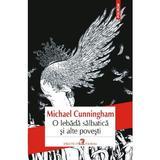 O lebada salbatica si alte povesti - Michael Cunningham, editura Polirom
