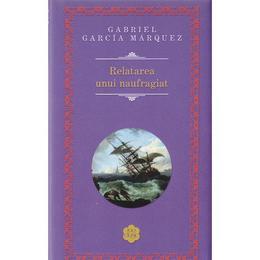 Relatarea unui naufragiat - Gabriel Garcia Marquez, editura Rao