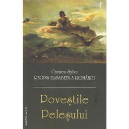 Povestile Pelesului - Carmen Sylva. Regina Elisabeta a Romaniei, editura Saeculum I.o.