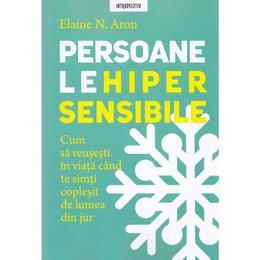 Persoanele hipersensibile - Elaine N. Aron, editura Litera