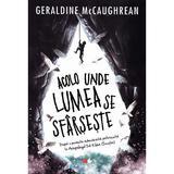 Acolo unde lumea se sfarseste - Geraldine McCaughrean, editura Litera