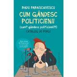 Cum gandesc politicienii - Radu Paraschivescu, editura Humanitas