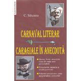 Carnaval literar: Caragiale in anecdota - C. Sateanu, editura Saeculum I.o.