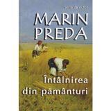 Intalnirea din pamanturi ed.2015 - Marin Preda, editura Cartex