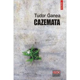 Cazemata - Tudor Ganea, editura Polirom