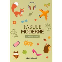 Fabule moderne - Tatiana Tibuleac, editura Libris Editorial