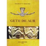 Getii de aur - George V. Grigore, editura Stefadina