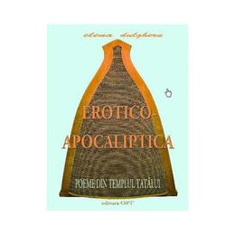 Erotico-Apocaliptica. Poeme din Templul tatalui - Elena Dulgheru, editura Opt