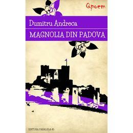 Qpoem - Magnolia din Padova - Dumitru Andreca, editura Paralela 45