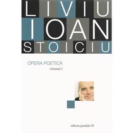 Opera poetica vol.1 - Liviu Ioan Stoiciu, editura Paralela 45