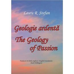 Geologie ardenta. Geology of Passion - Laura R. Stefan, editura Pastel