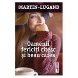 Oamenii fericiti citesc si beau cafea - Agnes Martin-Lugand, editura Trei