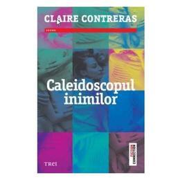 Caleidoscopul inimilor - Claire Contreras, editura Trei