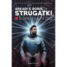 E greu sa fii zeu - Arkadi & Boris Strugatki, editura Nemira