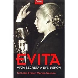 Evita. Viata secreta a Evei Peron - Nicholas Fraser, Marysa Navarro, editura Corint