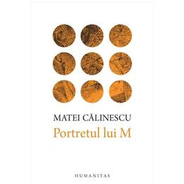 Portretul lui M - Matei Calinescu, editura Humanitas