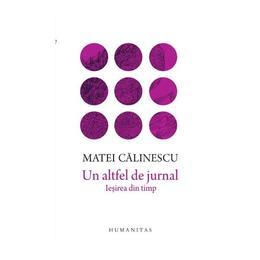 Un altfel de jurnal - Matei Calinescu, editura Humanitas