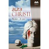Acasa - in exil - Aura Christi, editura Ideea Europeana