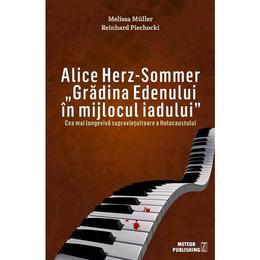 Alice Herz-Sommer: Gradina Edenului in mijlocul iadului - Melissa Muller, editura Meteor Press