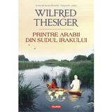 Printre arabii din sudul Irakului - Wilfred Thesiger, editura Polirom