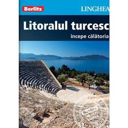 Litoralul turcesc. Incepe calatoria - Berlitz, editura Linghea