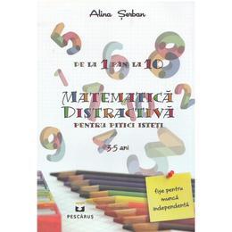 Matematica distractiva pentru pitici isteti 3-5 ani - Alina Serban, editura Pescarus