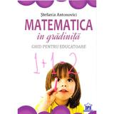 Matematica in gradinita. Ghid pentru educatoare - Stefania Antonovici, editura Didactica Publishing House