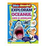 Stiinta distractiva: Exploram oceanul - Carte cu autocolante, editura Aramis