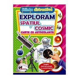 Stiinta distractiva: Exploram spatiul cosmic - Carte cu autocolante, editura Aramis