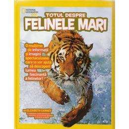 Totul despre felinele mari - National Geographic Kids, editura Litera