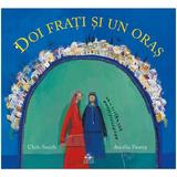 Doi frati si un oras - Chris Smith, Aurelia Fronty, editura Cartea Copiilor