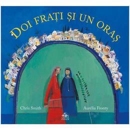 Doi frati si un oras - Chris Smith, Aurelia Fronty, editura Cartea Copiilor