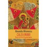 Calea inimii: Eseuri in duhul Rugului Aprins - Alexandru Mironescu, editura Humanitas