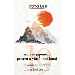 19 secrete japoneze pentru o viata mai buna. 19 Japanese Secrets for a Better Life - Ioana Lee, editura Rao