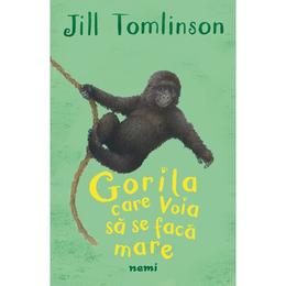 Gorila care voia sa se faca mare - Jill Tomlinson, editura Nemira