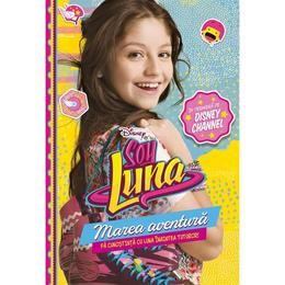 Disney - Soy Luna. Marea aventura, editura Litera