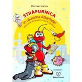 Strafurnica in cautarea Atlantidei. Manual de dictie pentru copii. Vol. 2 - Carmen Ivanov, editura Favorit