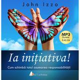 CD Ia Initiativa! Mp3 - John Izzo, editura Act Si Politon