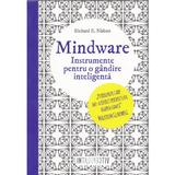 Mindware. Instrumente pentru o gandire inteligenta - Richard E. Nisbett, editura Litera