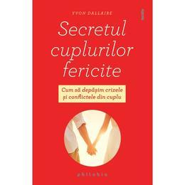 Secretul cuplurilor fericite - Yvon Dallaire, editura Philobia