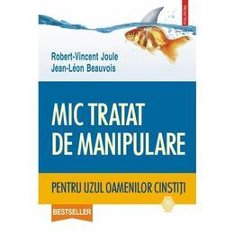 Mic tratat de manipulare pentru uzul oamenilor cinstiti - Robert-Vincent Joule, Jean-Leon Beauvois, editura Polirom