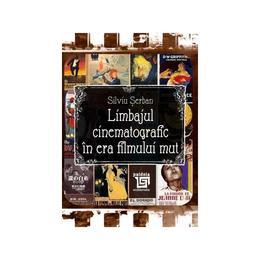 Limbajul cinematografic in era filmului mut - Silviu Serban, editura Paideia