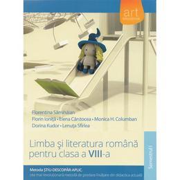Limba si literatura - clasa VIII - Semestrul 1 - Florentina Samihaian, Florin Ionita, Elena Carstocea, editura Grupul Editorial Art