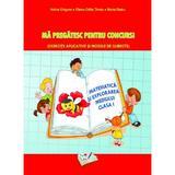 Matematica si explorarea mediului. Ma pregatesc pentru concurs! - Clasa 1 - Adina Grigore, Elena Otilia Tiroiu, Maria Raicu, editura Ars Libri