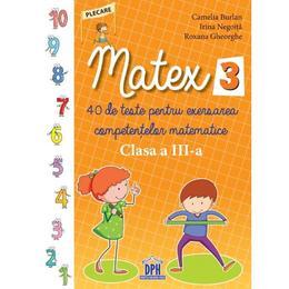 Matematica - Clasa 3 - Matex 3. 40 de teste - Camelia Burlan, Irina Negoita, editura Didactica Publishing House